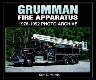 Grumman Fire Apparatus 1976-1992 Photo Archive Kent Parrish