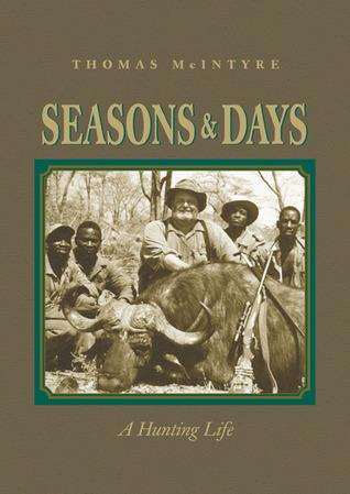 Seasons & Days: A Hunting Life Thomas McIntyre