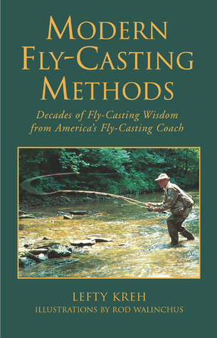 Modern Fly-Casting Methods: Decades of Fly-Casting Wisdom from Americas Fly Casting Coach  by  Lefty Kreh