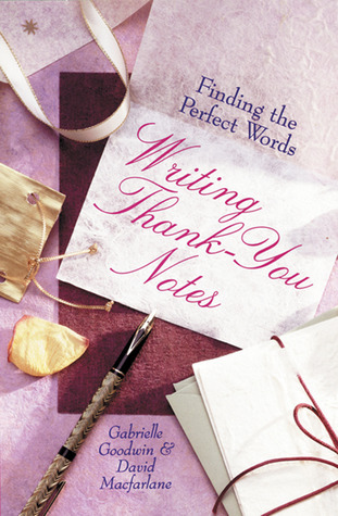 Writing Thank-You Notes: Finding the Perfect Words  by  David  MacFarlane