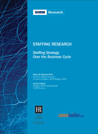Staffing Strategy Over the Business Cycle  by  Society for Human Resource Management