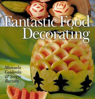 Fantastic Food Decorating Manuela Caldirola