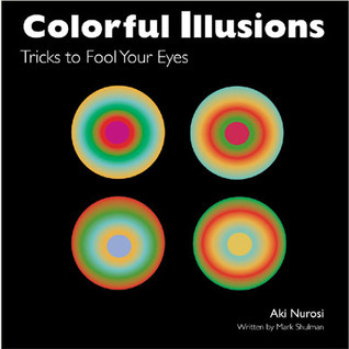 Colorful Illusions: Tricks to Fool Your Eyes  by  Aki Nurosi