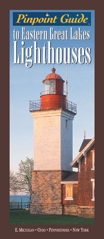 Pinpoint Guide to Eastern Great Lakes Lighthouses  by  Ray Jones