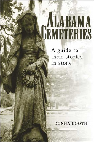 Alabama Cemeteries: A Guide to Their Stories in Stone Donna J. Booth