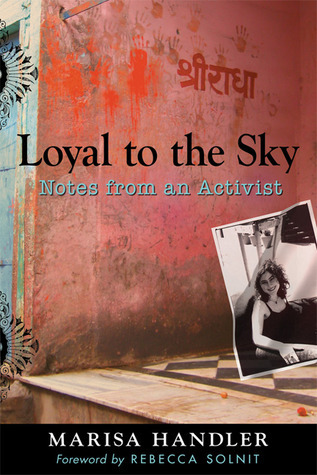 Loyal to the Sky: Notes from an Activist  by  Marisa Handler