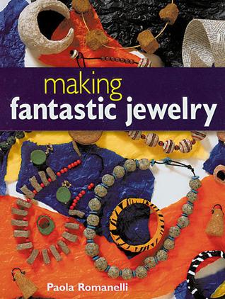Making Fantastic Jewelry  by  Paola Romanelli