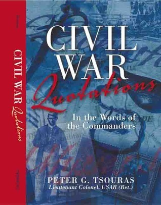 Civil War Quotations: In the Words of the Commanders Peter G. Tsouras