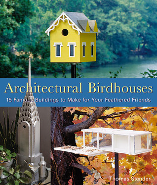 Architectural Birdhouses: 15 Famous Buildings to Make for Your Feathered Friends  by  Thomas Stender