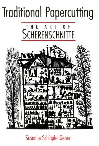 Traditional Papercutting: The Art of Scherenschnitte Susanne Schlapfer-Geiser