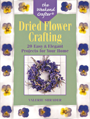 Dried Flower Crafting  by  Valerie Shrader