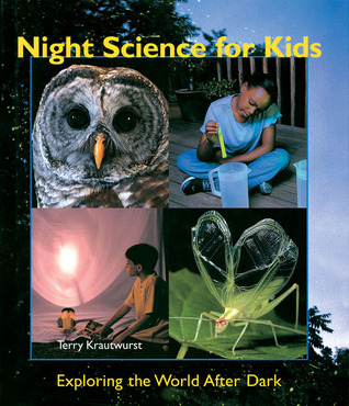 Night Science for Kids: Exploring the World After Dark  by  Terry Krautwurst