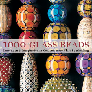 1000 Glass Beads: Innovation & Imagination in Contemporary Glass Beadmaking  by  Valerie Van Arsdale Shrader