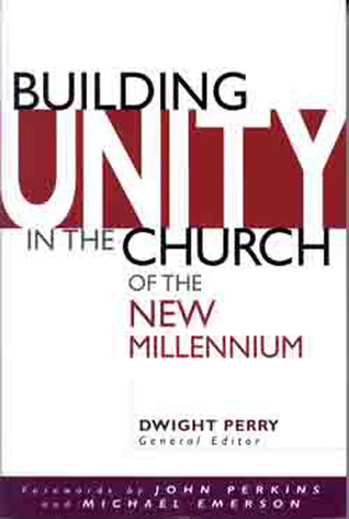 Building Unity in the Church of the New Millennium Dwight Perry