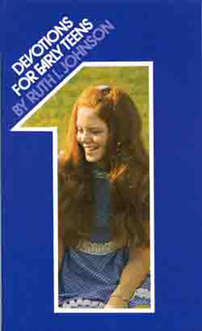 Devotions for Early Teens, Volume 1  by  Ruth I. Johnson