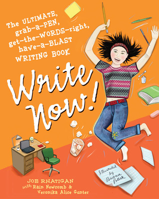 Write Now!: The Ultimate, Grab-a-Pen, Get-the-Words-Right, Have-a-Blast Writing Book  by  Joe Rhatigan