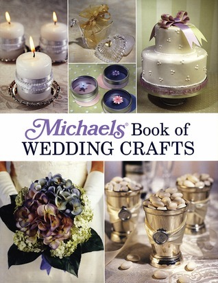 Michaels Book of Wedding Crafts  by  Lark Books