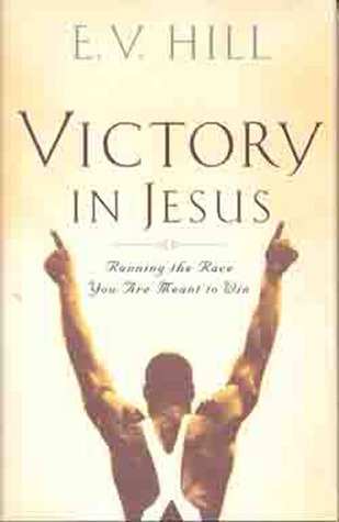 Victory in Jesus: Running the Race You Were Meant to Win E.V. Hill