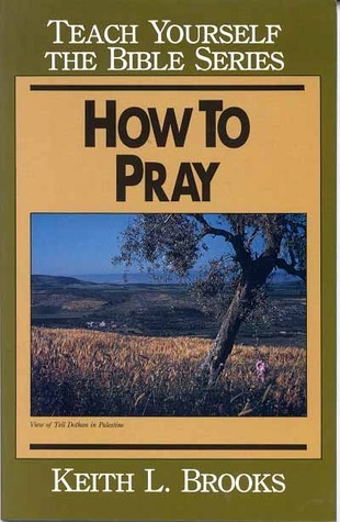 How To Pray Bible Study Guide  by  Keith L. Brooks
