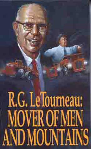 Mover Of Men & Mountains R.G. Le Tourneau