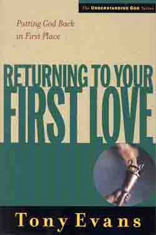 Returning to Your First Love: Putting God Back in First Place  by  Tony Evans