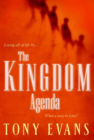 The Kingdom Agenda: What a Way to Live!  by  Tony Evans