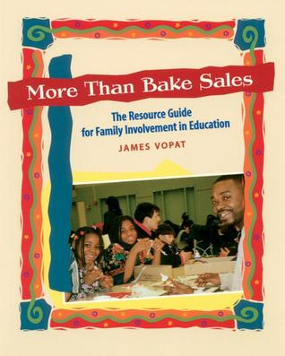 More Than Bake Sales: The Resource Guide to Family Involvement in Education  by  James Vopat
