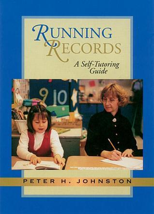 Running Records: A Self-Tutoring Guide  by  Peter H. Johnston