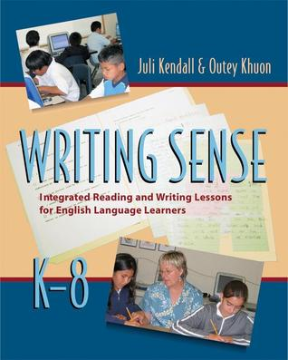 Writing Sense: Integrated Reading and Writing Lessons for English Language Learners  by  Juli Kendall