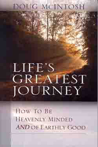 Lifes Greatest Journey: How to be heavenly minded and of earthly good Paul McIntosh