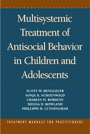Multisystemic Treatment of Antisocial Behavior in Children and Adolescents Scott W. Henggeler