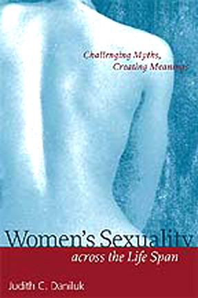 Womens Sexuality across the Life Span: Challenging Myths, Creating Meanings  by  Judith C. Daniluk