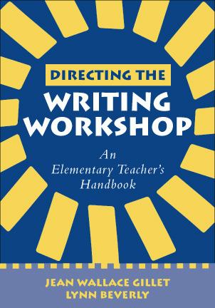Directing the Writing Workshop: An Elementary Teachers Handbook Jean Wallace Gillet