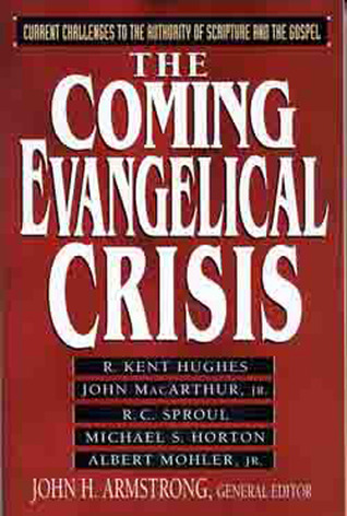 The Coming Evangelical Crisis: Current Challenges to Authority of Scripture and the Gospel  by  John Armstrong