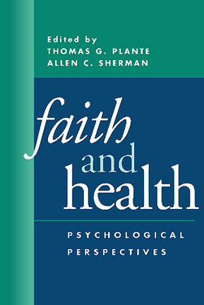 Faith and Health: Psychological Perspectives  by  Thomas G. Plante
