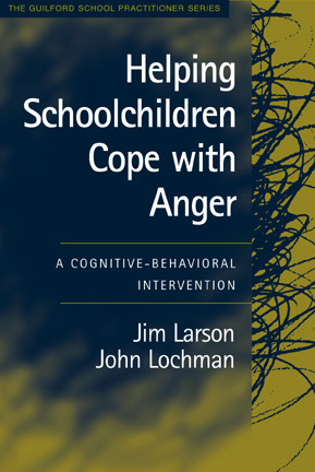 Helping Schoolchildren Cope with Anger, Second Edition: A Cognitive-Behavioral Intervention Jim Larson