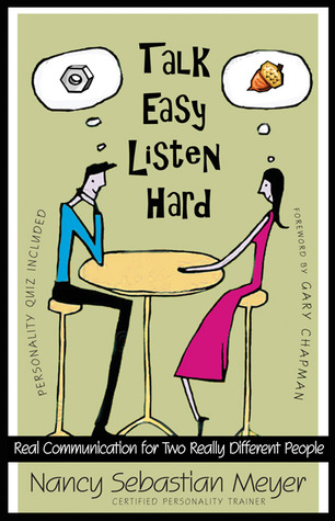 Talk Easy, Listen Hard: Real Communication for Two Really Different People Nancy Sebastian Meyer