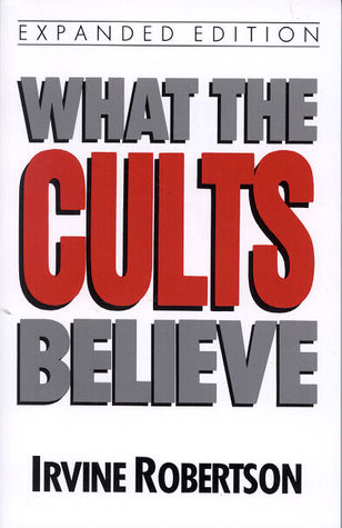 What The Cults Believe Irvine Robertson