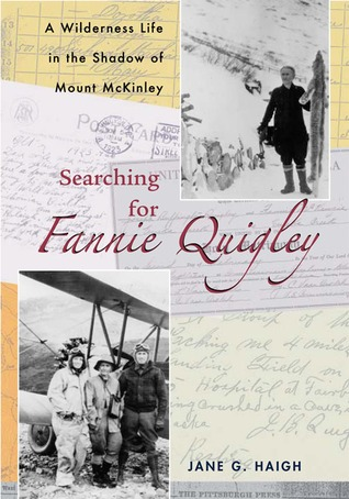 Searching for Fannie Quigley: A Wilderness Life in the Shadow of Mount McKinley  by  Jane G. Haigh