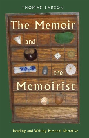 The Memoir and the Memoirist: Reading and Writing Personal Narrative  by  Thomas Larson