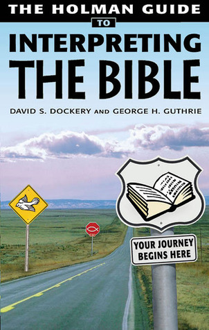 Holman Guide to Interpreting the Bible: How do you handle a sharper than sharp two-edged Sword?  Very Carefully David S. Dockery