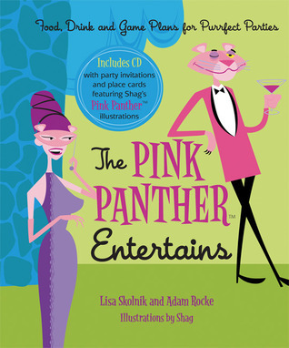The Pink Panther Entertains: Food, Drink and Game Plans for Purrfect Parties Lisa Skolnik