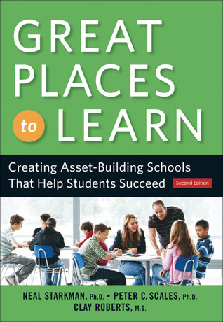 Great Places to Learn: Creating Asset-Building Schools that Help Students Succeed  by  Neal Starkman