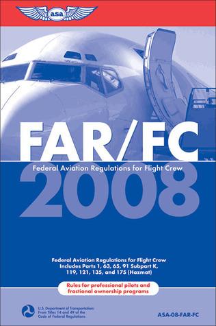 FAR/FC 2008: FAR for Flight Crew Federal Aviation Administration