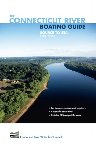 The Connecticut River Boating Guide, 3rd: Source to Sea  by  Connecticut River Watershed Council
