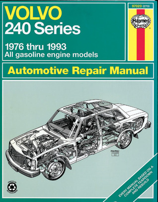 Volvo: 240 Series - 1976 thru 1993 - All gasoline engine models  by  John Harold Haynes