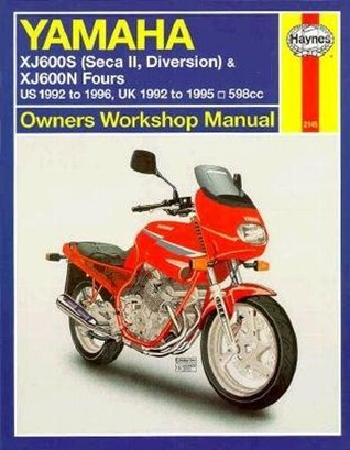 Yamaha XJ600s (Seca II/Diversion) and XJ600N Fours Owners Workshop Manual US 1992-1996 and UK 1992-1995  598cc (Haynes Motorcycle Repair Manuals Series) John Harold Haynes