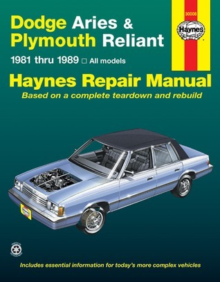 Dodge Aries and Plymouth Reliant, 1981-1989: Based on a complete teardown and rebuild  by  John Harold Haynes