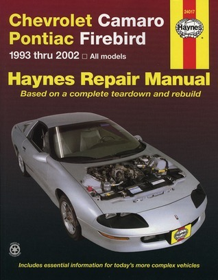 Chevrolet Camaro Pontiac Firebird: 1993 thru 2002 John Harold Haynes