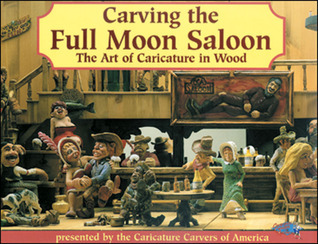 Carving the Full Moon Saloon: The Art of Caricatures Caricature Carvers of America